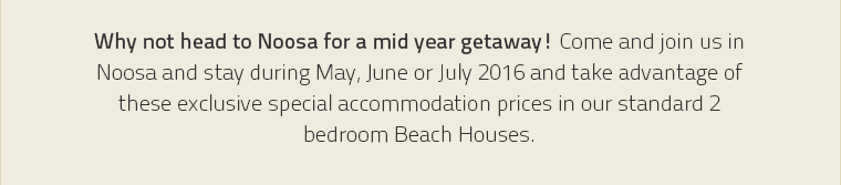Why not head to Noosa for a mid year Getaway!